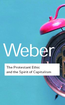 The Protestant Ethic and the Spirit of Capitalism: 1st Edition (Hardback) book cover