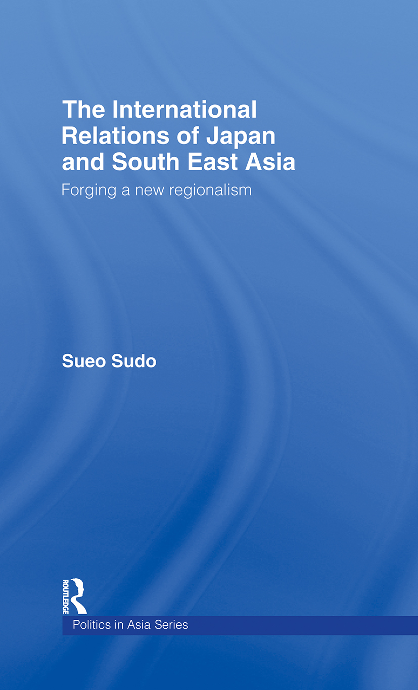 The International Relations of Japan and South East Asia: Forging a New Regionalism, 1st Edition (Hardback) book cover