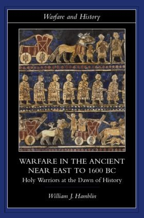 Warfare in the Ancient Near East to 1600 BC: Holy Warriors at the Dawn of History book cover