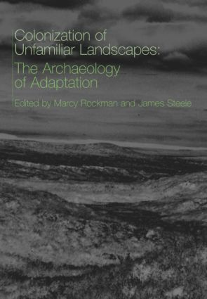 The Colonization of Unfamiliar Landscapes: The Archaeology of Adaptation, 1st Edition (Paperback) book cover