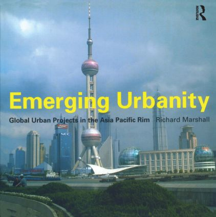Emerging Urbanity: Global Urban Projects in the Asia Pacific Rim, 1st Edition (Paperback) book cover