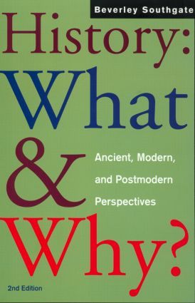 History: What and Why?: Ancient, Modern and Postmodern Perspectives, 2nd Edition (Paperback) book cover