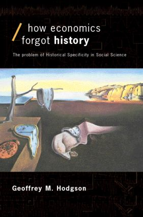 How Economics Forgot History: The Problem of Historical Specificity in Social Science book cover