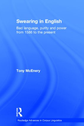 Swearing in English: Bad Language, Purity and Power from 1586 to the Present, 1st Edition (Hardback) book cover