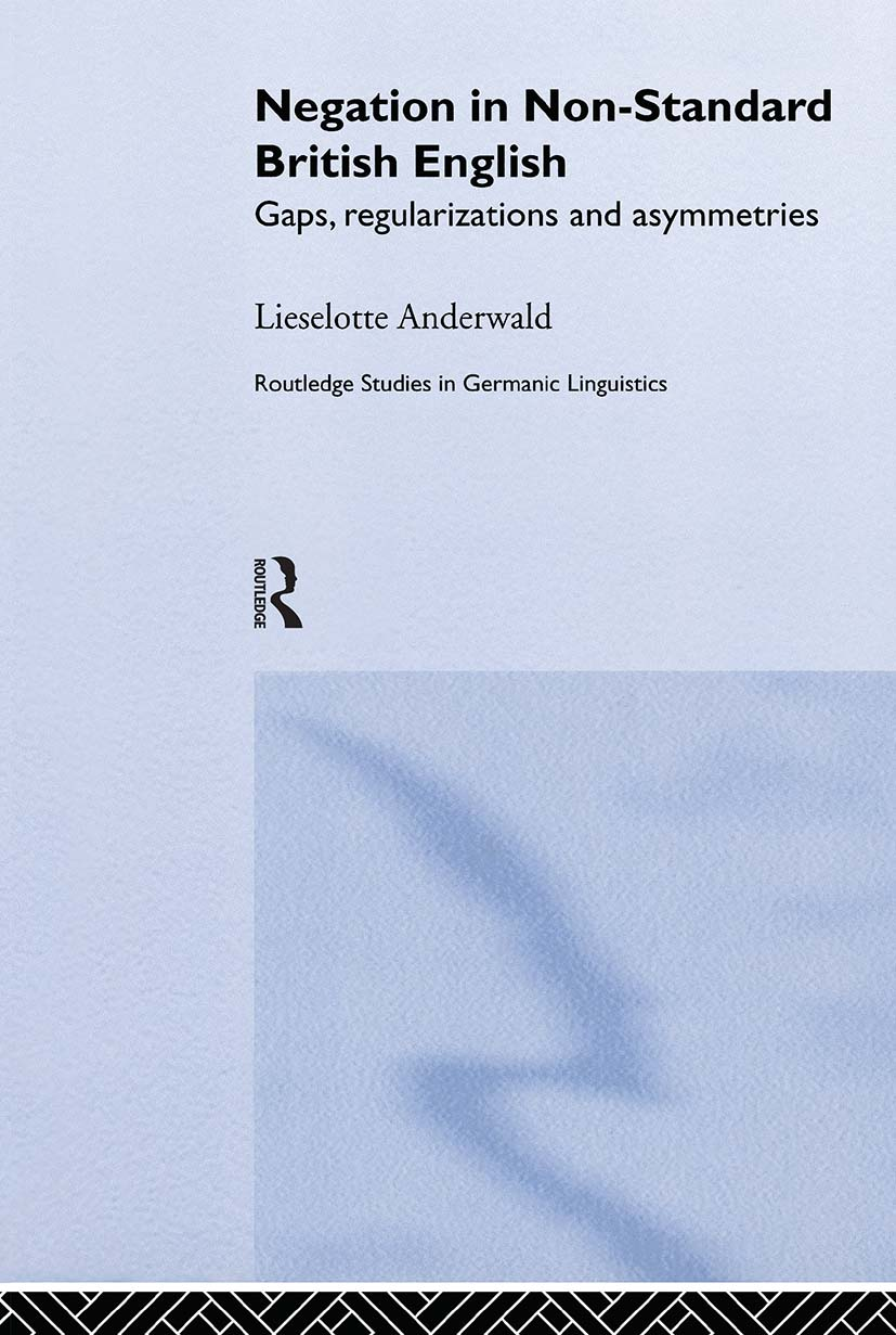 Negation in Non-Standard British English: Gaps, Regularizations and Asymmetries book cover