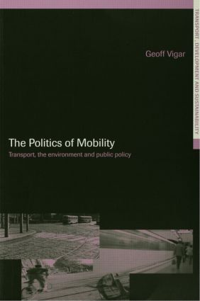 The Politics of Mobility: Transport Planning, the Environment and Public Policy, 1st Edition (Paperback) book cover