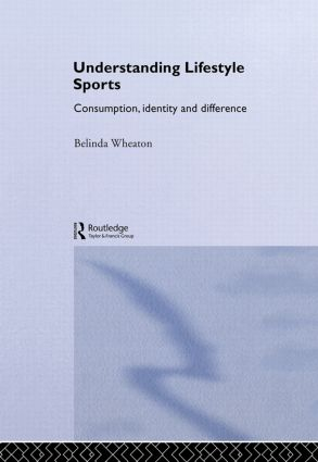 Understanding Lifestyle Sport: Consumption, Identity and Difference book cover