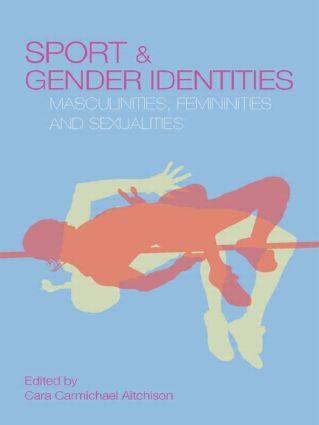 Sport and Gender Identities: Masculinities, Femininities and Sexualities, 1st Edition (Paperback) book cover