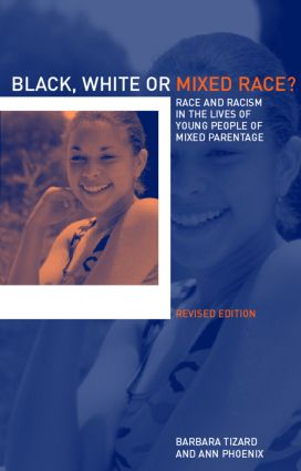 Black, White or Mixed Race?: Race and Racism in the Lives of Young People of Mixed Parentage, 2nd Edition (Paperback) book cover