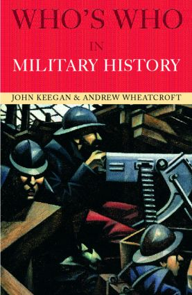 Who's Who in Military History: From 1453 to the Present Day, 3rd Edition (Paperback) book cover