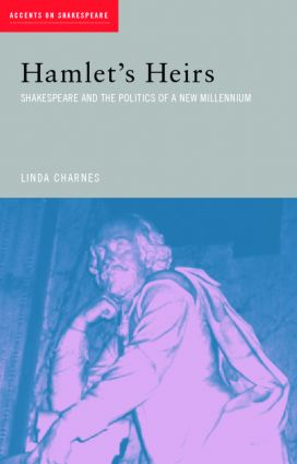 Hamlet's Heirs: Shakespeare and The Politics of a New Millennium, 1st Edition (Paperback) book cover