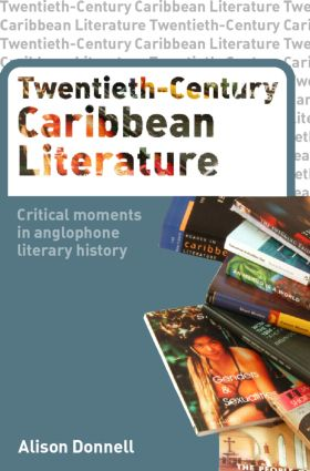 Twentieth-Century Caribbean Literature: Critical Moments in Anglophone Literary History (Paperback) book cover