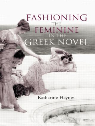 Fashioning the Feminine in the Greek Novel (Paperback) book cover