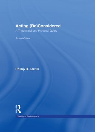 Acting (Re)Considered: A Theoretical and Practical Guide, 2nd Edition (Hardback) book cover