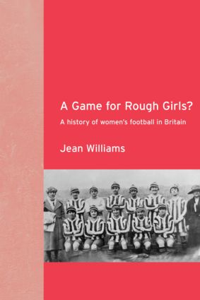 A Game for Rough Girls?: A History of Women's Football in Britain (Paperback) book cover