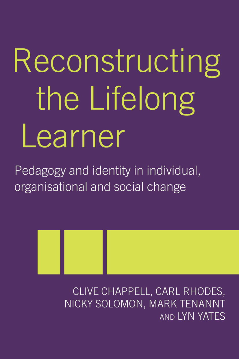Reconstructing the Lifelong Learner: Pedagogy and Identity in Individual, Organisational and Social Change book cover