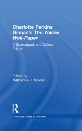 Charlotte Perkins Gilman's The Yellow Wall-Paper: A Sourcebook and Critical Edition, 1st Edition (Hardback) book cover