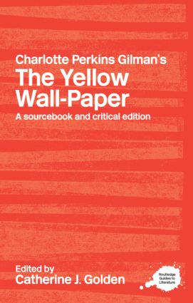 Charlotte Perkins Gilman's The Yellow Wall-Paper: A Sourcebook and Critical Edition (Paperback) book cover