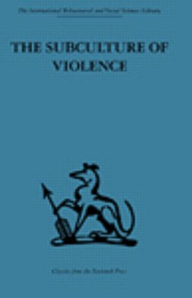 The Subculture of Violence: Towards an Integrated Theory in Criminology (Hardback) book cover