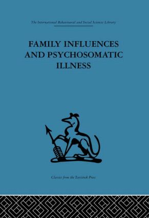 Family Influences and Psychosomatic Illness: An inquiry into the social and psychological background of duodenal ulcer (Hardback) book cover