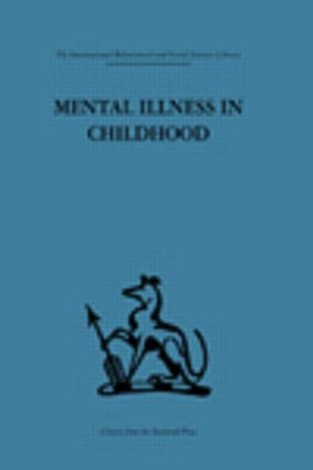 Mental Illness in Childhood: A study of residential treatment (Hardback) book cover