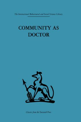 Community as Doctor: New perspectives on a therapeutic community, 1st Edition (Hardback) book cover