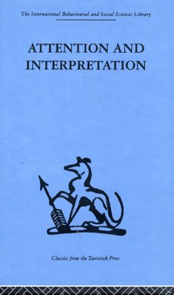 Attention and Interpretation: A scientific approach to insight in psycho-analysis and groups (Hardback) book cover