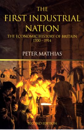 The First Industrial Nation: The Economic History of Britain 1700–1914, 3rd Edition (Paperback) book cover