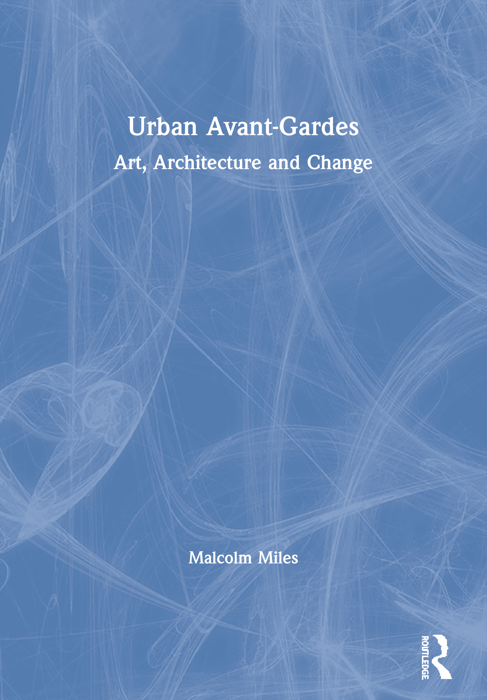 Urban Avant-Gardes: Art, Architecture and Change, 1st Edition (Paperback) book cover