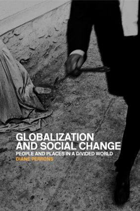 Globalization and Social Change: People and Places in a Divided World, 1st Edition (Paperback) book cover