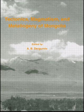 Tectonics, Magmatism and Metallogeny of Mongolia: 1st Edition (Hardback) book cover