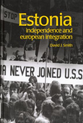 Estonia: Independence and European Integration, 1st Edition (Hardback) book cover