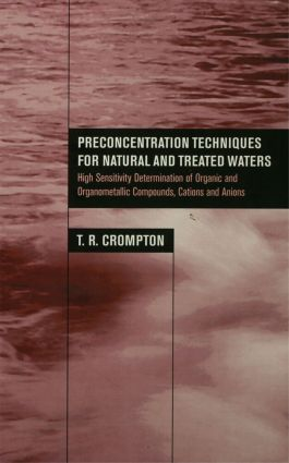 Preconcentration Techniques for Natural and Treated Waters: High Sensitivity Determination of Organic and Organometallic Compounds, Cations and Anions, 1st Edition (Hardback) book cover