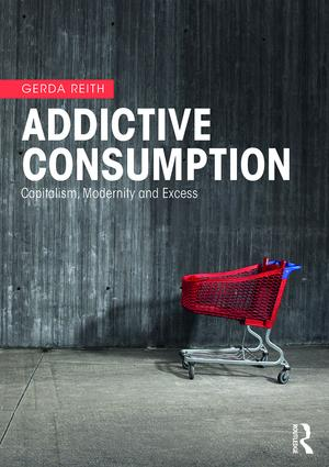 Addictive Consumption: Capitalism, Modernity and Excess book cover