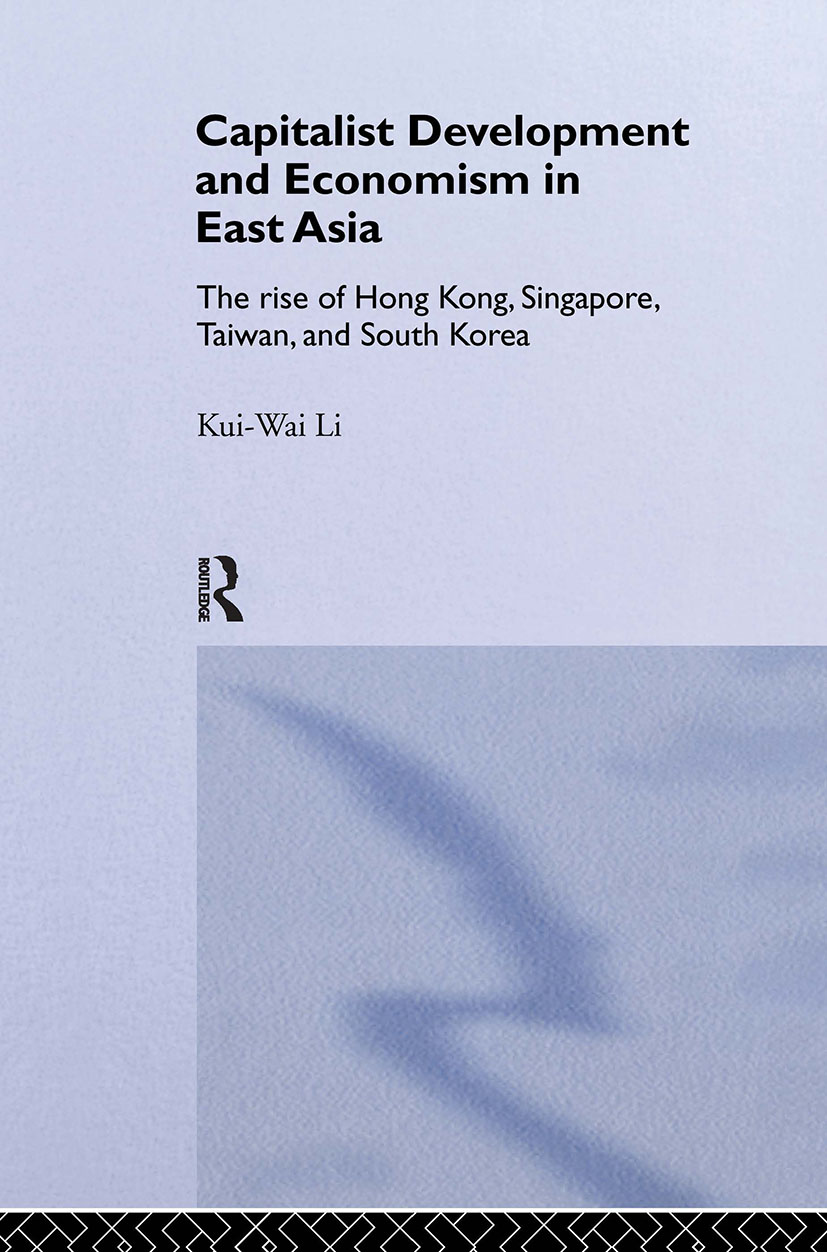 Capitalist Development and Economism in East Asia: The Rise of Hong Kong, Singapore, Taiwan and South Korea, 1st Edition (Hardback) book cover