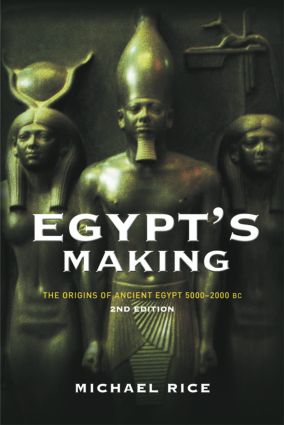 Egypt's Making: The Origins of Ancient Egypt 5000-2000 BC, 2nd Edition (Paperback) book cover
