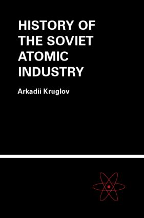 The History of the Soviet Atomic Industry: 1st Edition (Hardback) book cover