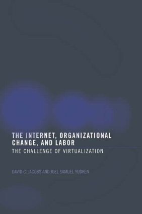 The Internet, Organizational Change and Labor: The Challenge of Virtualization, 1st Edition (Paperback) book cover