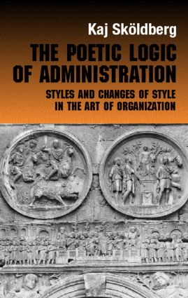 The Poetic Logic of Administration: Styles and Changes of Style in the Art of Organizing (Hardback) book cover