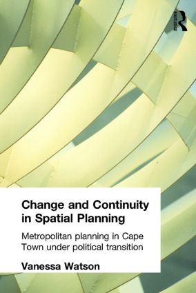 Change and Continuity in Spatial Planning: Metropolitan Planning in Cape Town Under Political Transition, 1st Edition (Paperback) book cover