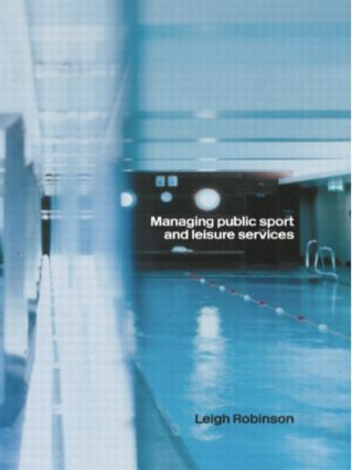 Managing Public Sport and Leisure Services: 1st Edition (Paperback) book cover