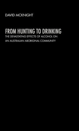 From Hunting to Drinking: The Devastating Effects of Alcohol on an Australian Aboriginal Community, 1st Edition (Hardback) book cover