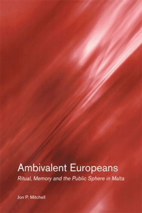 Ambivalent Europeans: Ritual, Memory and the Public Sphere in Malta, 1st Edition (Paperback) book cover