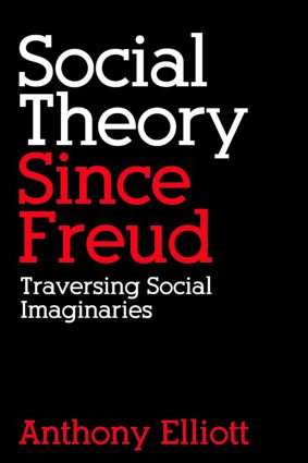 Social Theory Since Freud: Traversing Social Imaginaries, 1st Edition (Paperback) book cover
