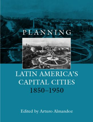 Planning Latin America's Capital Cities 1850-1950: 1st Edition (Hardback) book cover