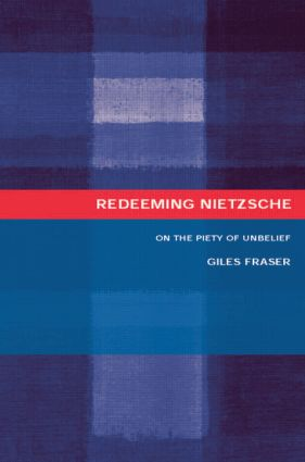 Redeeming Nietzsche: On the Piety of Unbelief, 1st Edition (Paperback) book cover