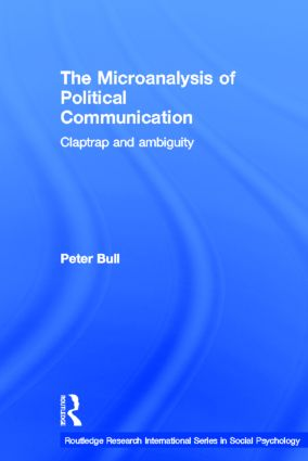 The Microanalysis of Political Communication: Claptrap and Ambiguity (Hardback) book cover