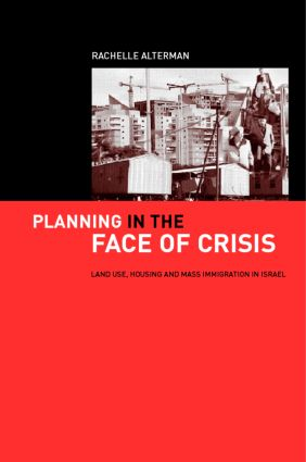 Planning in the Face of Crisis: Land Use, Housing, and Mass Immigration in Israel, 1st Edition (Paperback) book cover