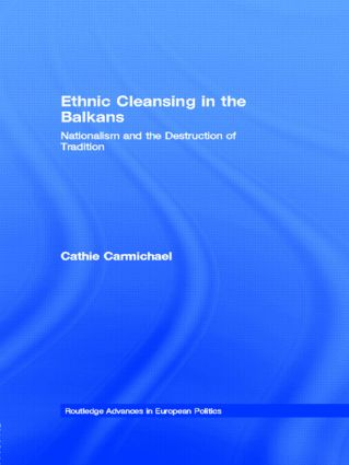Ethnic Cleansing in the Balkans: Nationalism and the Destruction of Tradition (Hardback) book cover