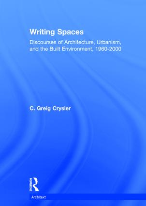 Writing Spaces: Discourses of Architecture, Urbanism and the Built Environment, 1960–2000 book cover